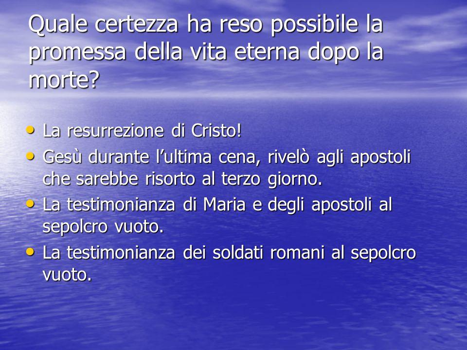 Quale certezza ha reso possibile la promessa della vita eterna dopo la morte