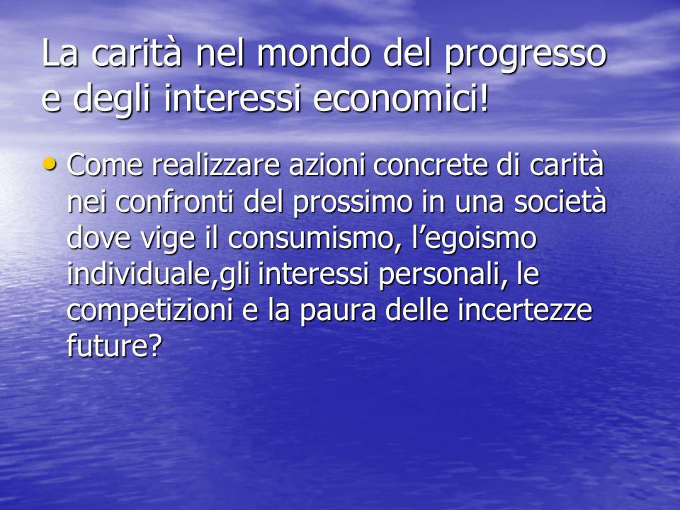 La carità nel mondo del progresso e degli interessi economici!