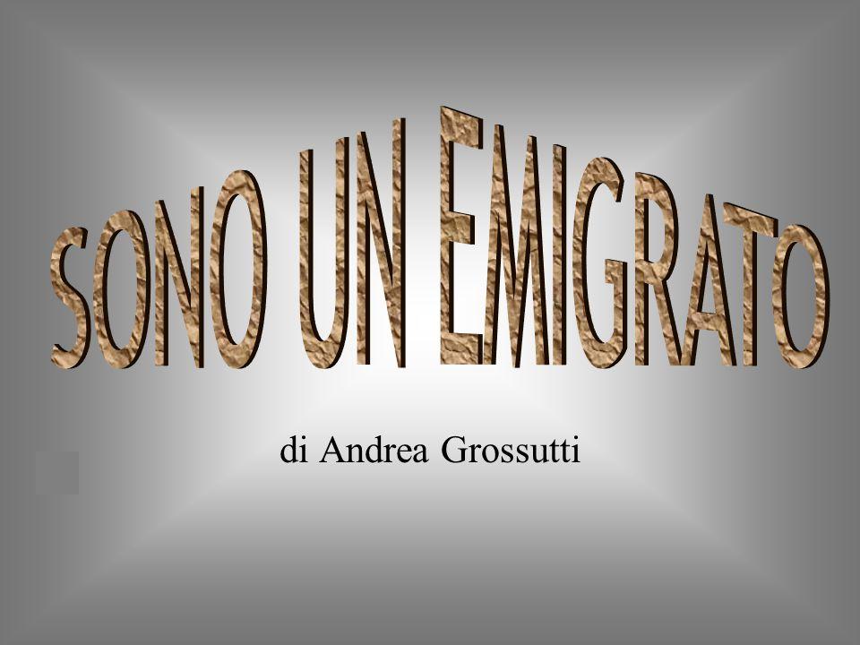 SONO UN EMIGRATO di Andrea Grossutti