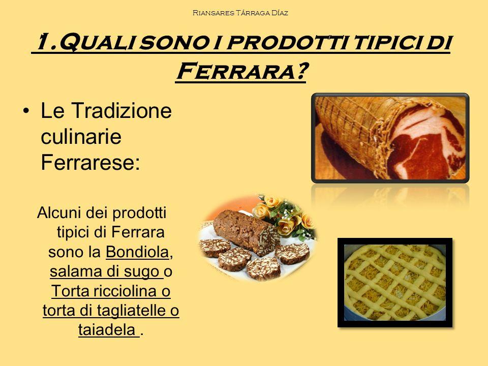 Riansares Tárraga Díaz 1.Quali sono i prodotti tipici di Ferrara