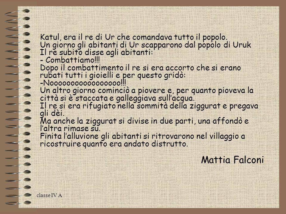 Mattia Falconi Katul, era il re di Ur che comandava tutto il popolo.