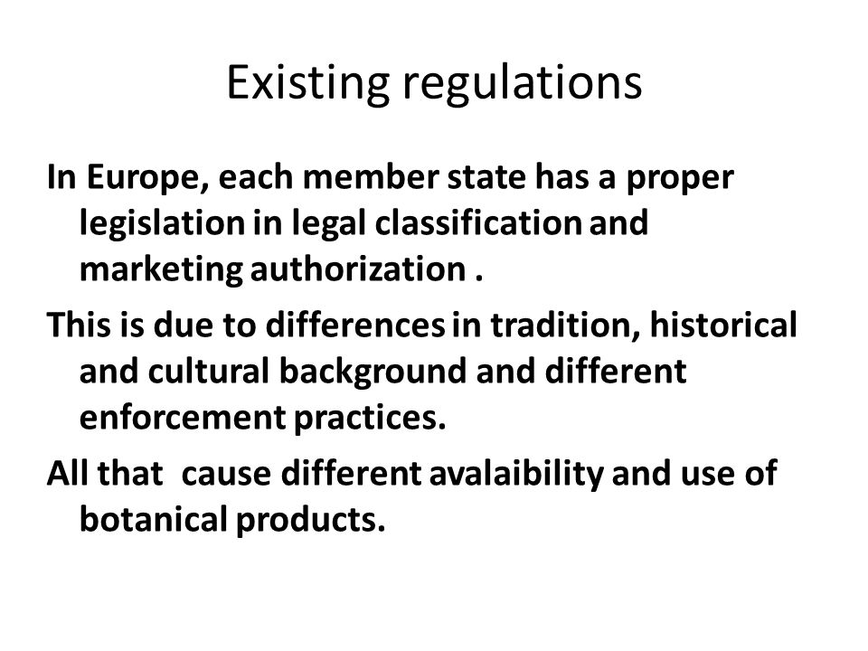 Existing regulations In Europe, each member state has a proper legislation in legal classification and marketing authorization .