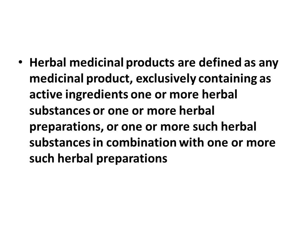 Herbal medicinal products are defined as any medicinal product, exclusively containing as active ingredients one or more herbal substances or one or more herbal preparations, or one or more such herbal substances in combination with one or more such herbal preparations