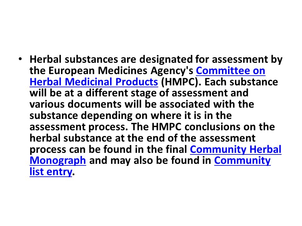 Herbal substances are designated for assessment by the European Medicines Agency s Committee on Herbal Medicinal Products (HMPC).