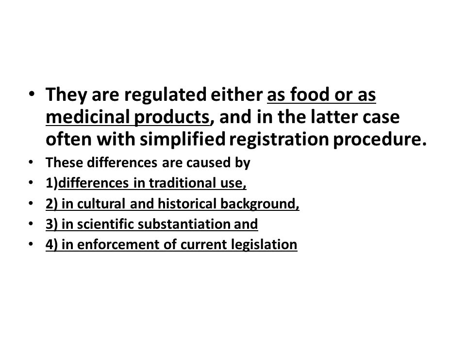 They are regulated either as food or as medicinal products, and in the latter case often with simplified registration procedure.