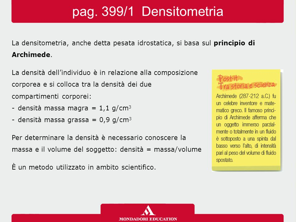 pag. 399/1 Densitometria La densitometria, anche detta pesata idrostatica, si basa sul principio di.