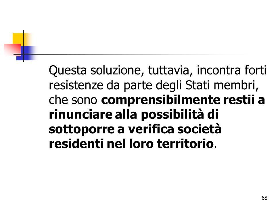 Questa soluzione, tuttavia, incontra forti resistenze da parte degli Stati membri, che sono comprensibilmente restii a rinunciare alla possibilità di sottoporre a verifica società residenti nel loro territorio.
