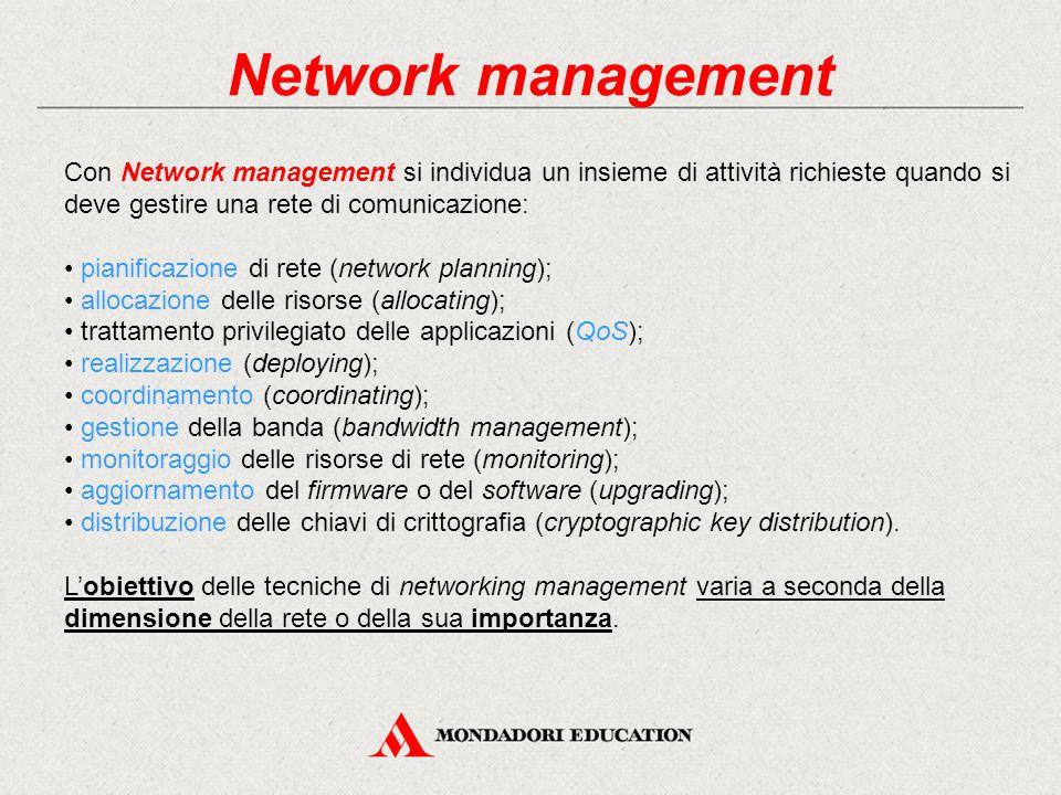 Network management Con Network management si individua un insieme di attività richieste quando si deve gestire una rete di comunicazione: