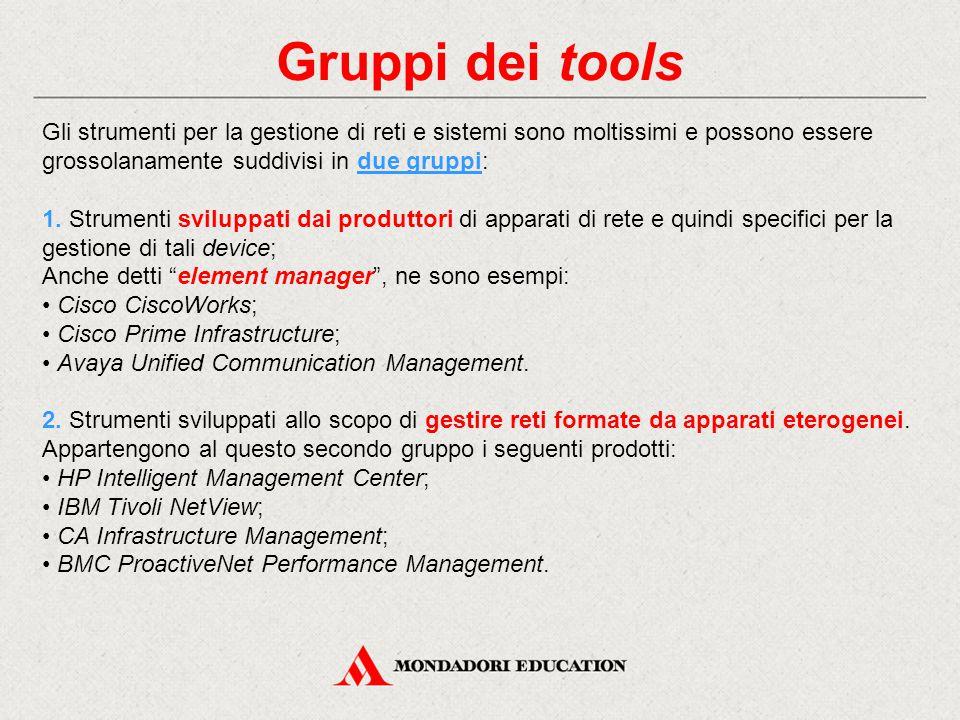 Gruppi dei tools Gli strumenti per la gestione di reti e sistemi sono moltissimi e possono essere grossolanamente suddivisi in due gruppi: