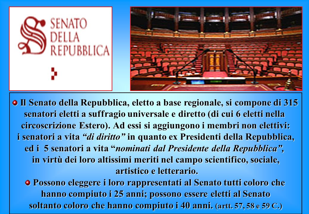 Il Senato della Repubblica, eletto a base regionale, si compone di 315