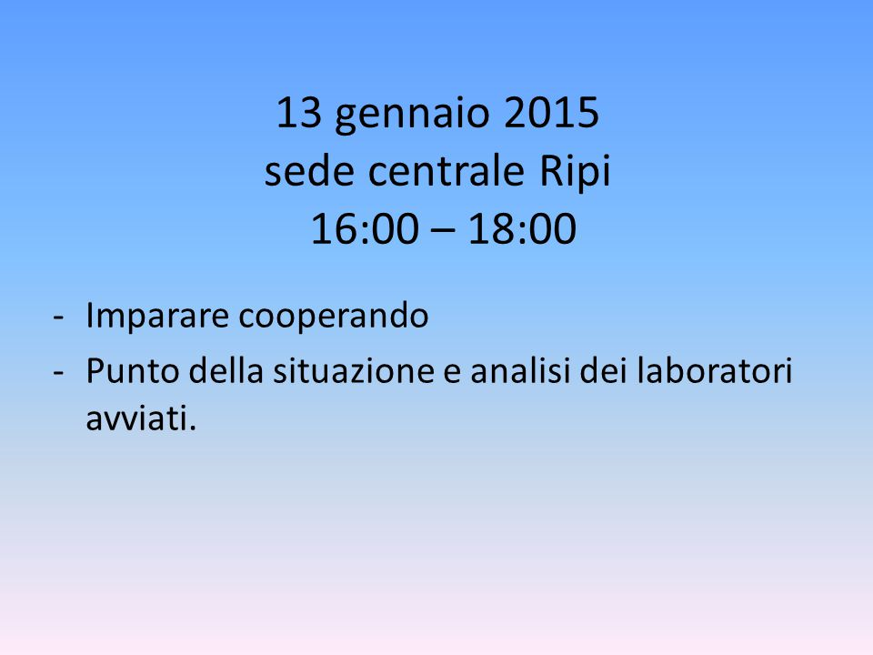 13 gennaio 2015 sede centrale Ripi 16:00 – 18:00