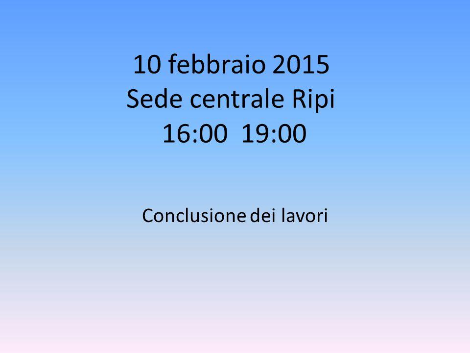 10 febbraio 2015 Sede centrale Ripi 16:00 19:00