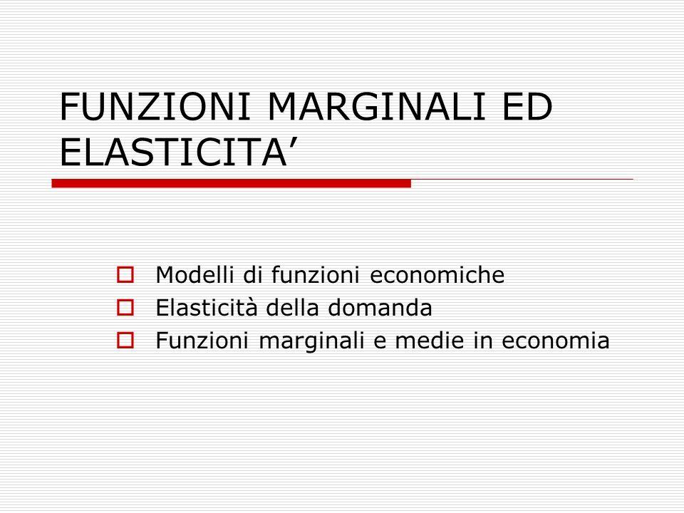 FUNZIONI MARGINALI ED ELASTICITA'