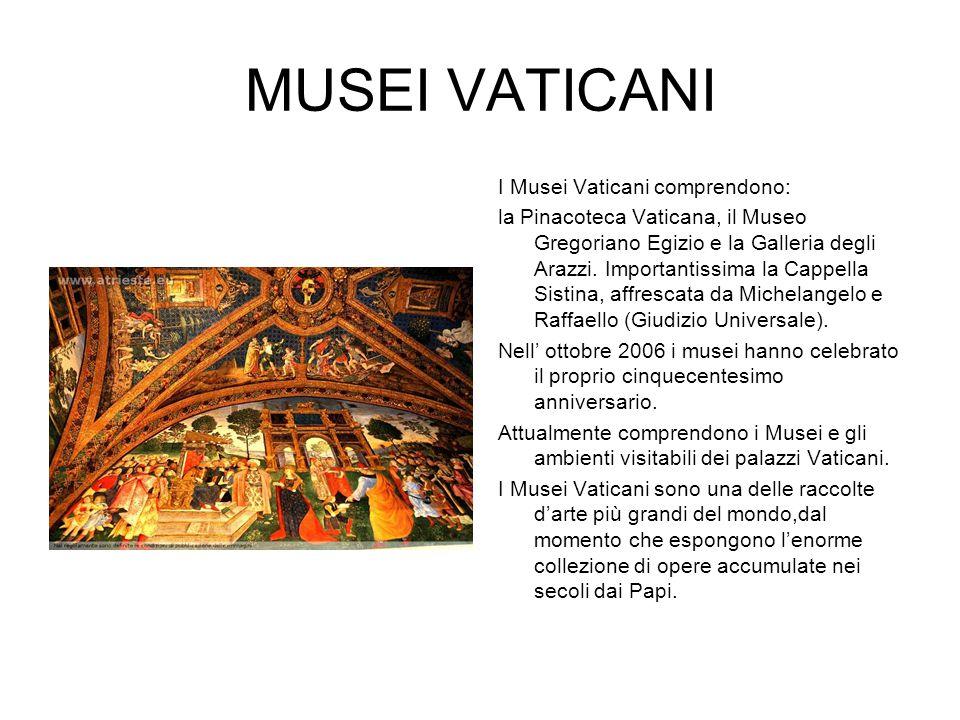 MUSEI VATICANI I Musei Vaticani comprendono: