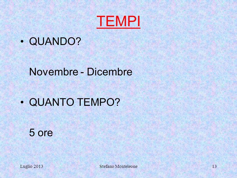 TEMPI QUANDO Novembre - Dicembre QUANTO TEMPO 5 ore Luglio 2013