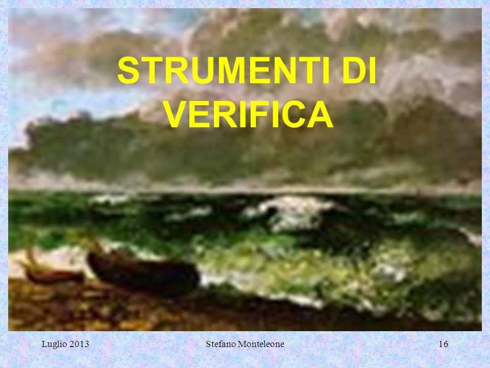 STRUMENTI DI VERIFICA Luglio 2013 Stefano Monteleone