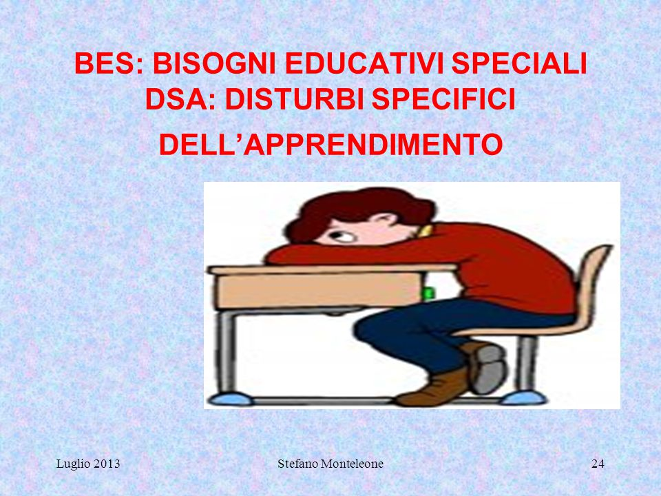 BES: BISOGNI EDUCATIVI SPECIALI DSA: DISTURBI SPECIFICI DELL'APPRENDIMENTO