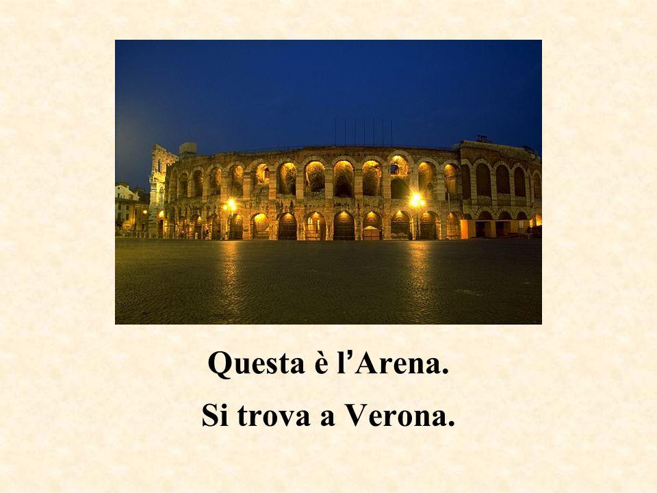 Questa è l'Arena. Si trova a Verona.
