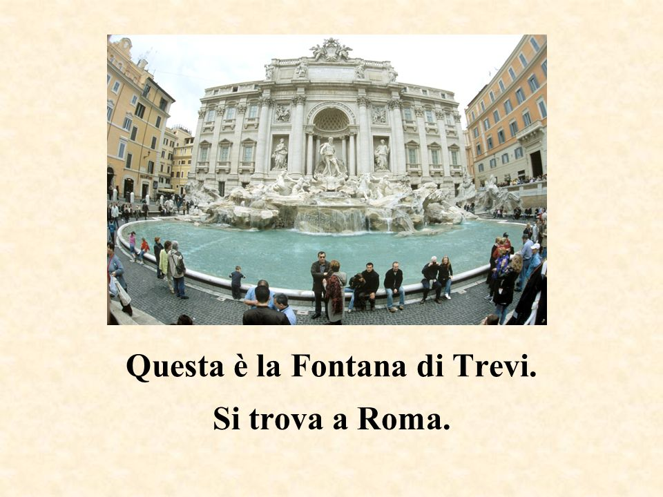 Questa è la Fontana di Trevi.