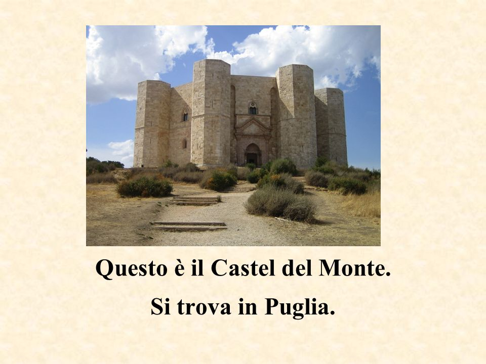 Questo è il Castel del Monte.
