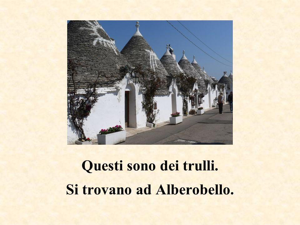 Si trovano ad Alberobello.