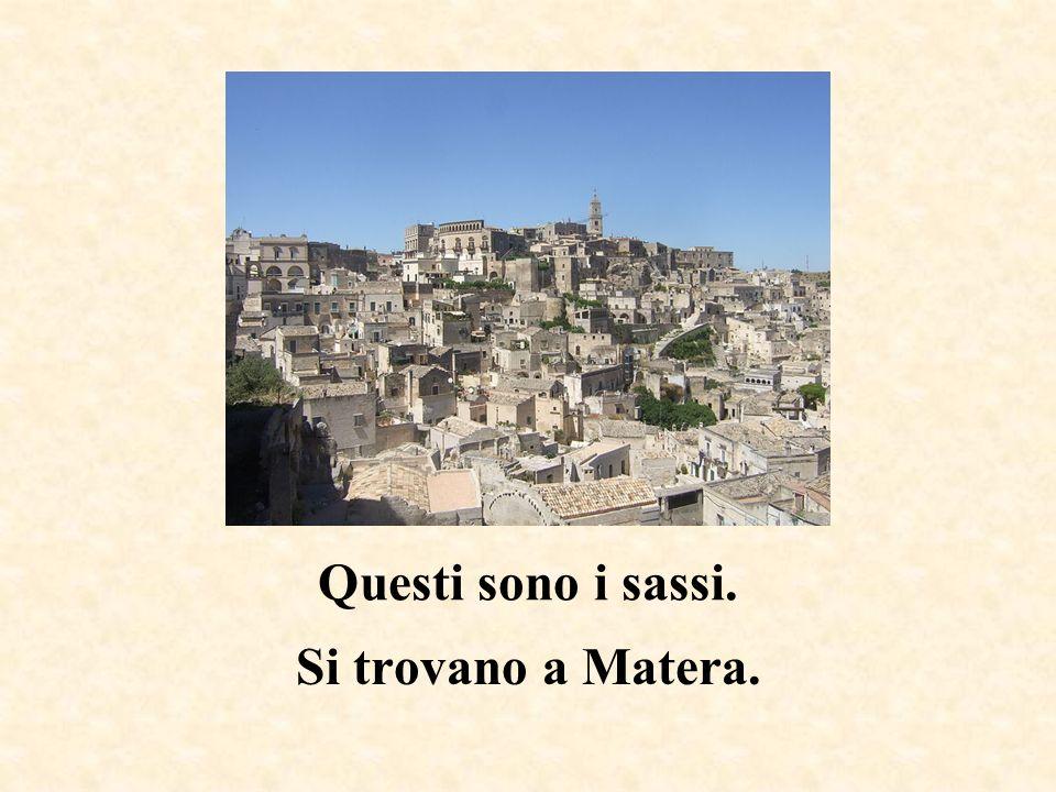 Questi sono i sassi. Si trovano a Matera.