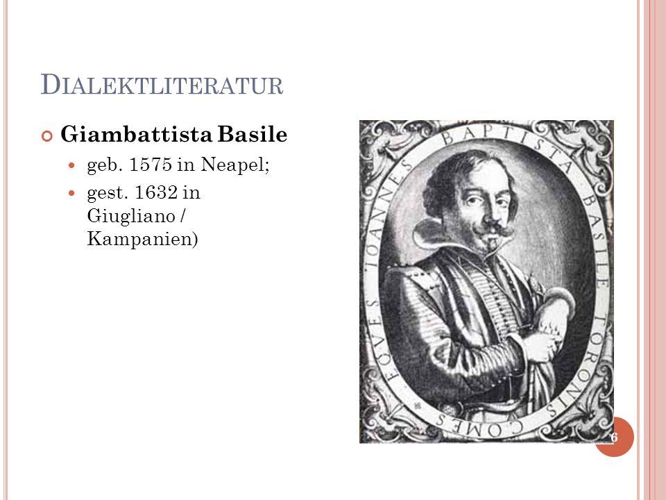 Dialektliteratur Giambattista Basile geb. 1575 in Neapel;