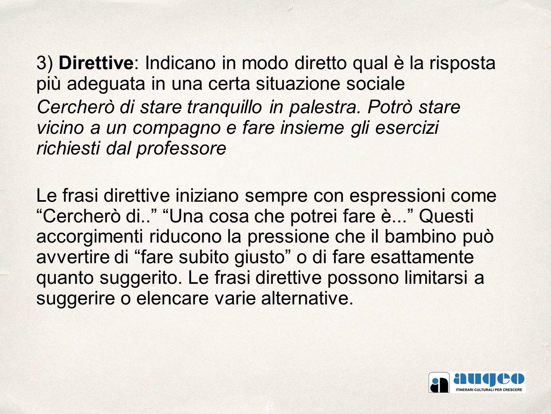 3) Direttive: Indicano in modo diretto qual è la risposta più adeguata in una certa situazione sociale