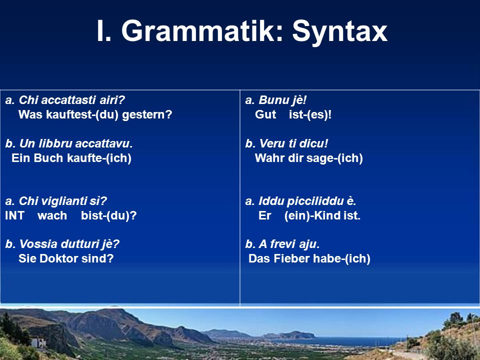 I. Grammatik: Syntax a. Chi accattasti airi