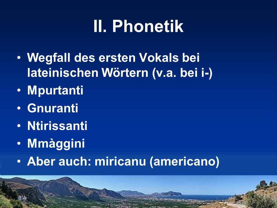II. PhonetikWegfall des ersten Vokals bei lateinischen Wörtern (v.a. bei i-) Mpurtanti. Gnuranti. Ntirissanti.