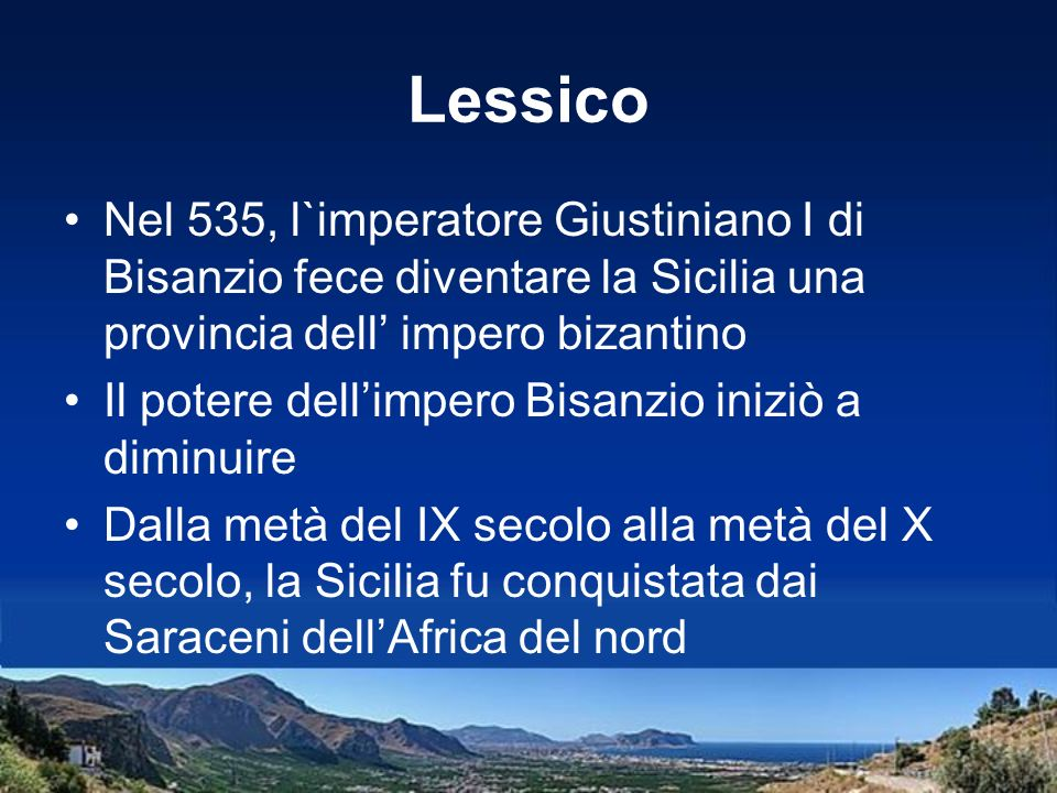 LessicoNel 535, l`imperatore Giustiniano I di Bisanzio fece diventare la Sicilia una provincia dell' impero bizantino.