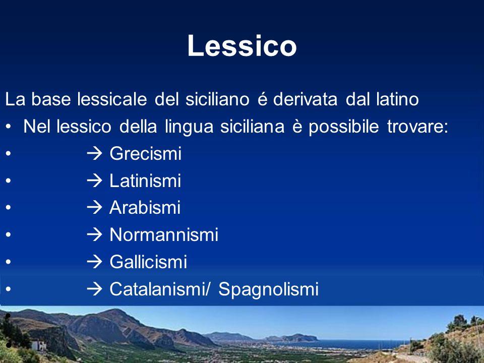 Lessico La base lessicale del siciliano é derivata dal latino