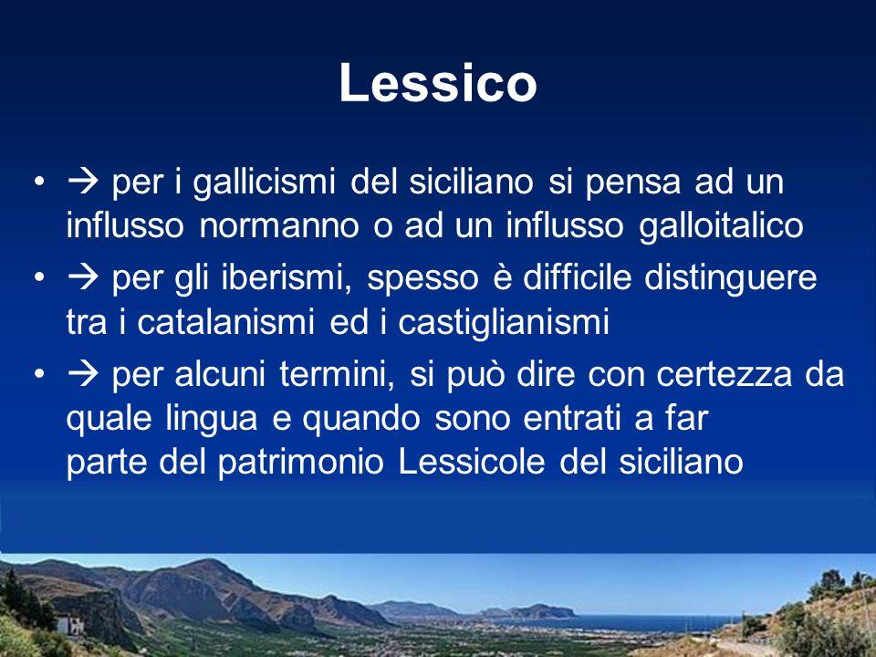 Lessico  per i gallicismi del siciliano si pensa ad un influsso normanno o ad un influsso galloitalico.