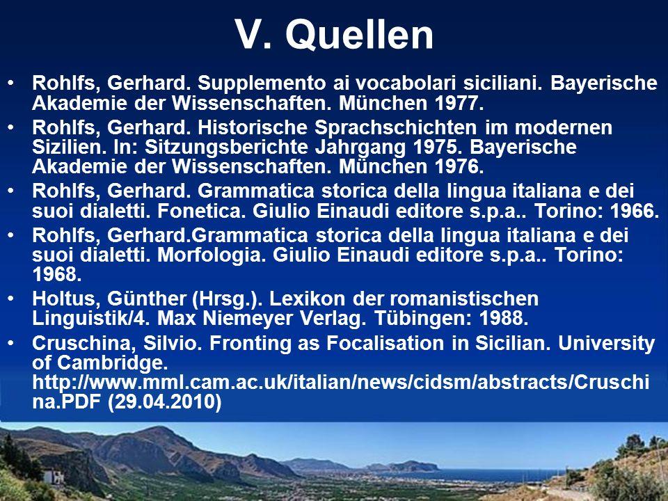 V. Quellen Rohlfs, Gerhard. Supplemento ai vocabolari siciliani. Bayerische Akademie der Wissenschaften. München 1977.