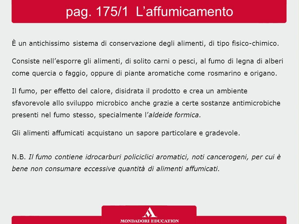 pag. 175/1 L'affumicamento È un antichissimo sistema di conservazione degli alimenti, di tipo fisico-chimico.