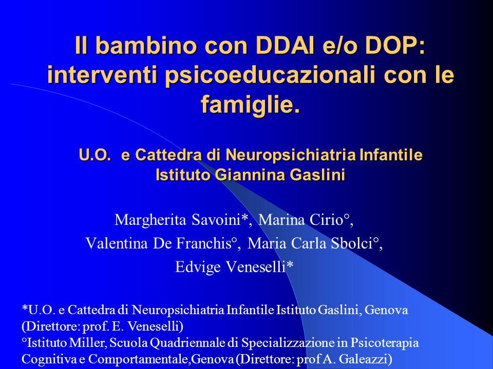 Il bambino con DDAI e/o DOP: interventi psicoeducazionali con le famiglie. U.O. e Cattedra di Neuropsichiatria Infantile Istituto Giannina Gaslini