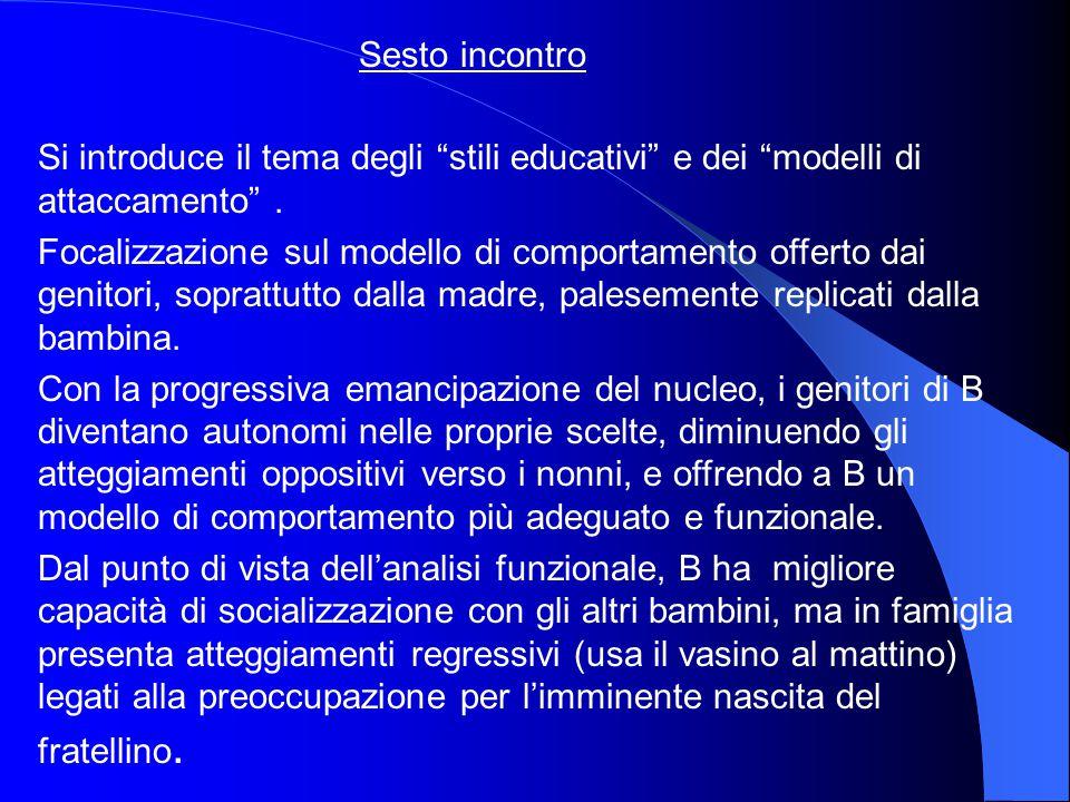 Sesto incontro Si introduce il tema degli stili educativi e dei modelli di attaccamento .