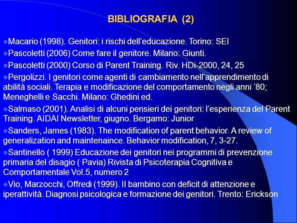 BIBLIOGRAFIA (2) Macario (1998). Genitori: i rischi dell'educazione. Torino: SEI. Pascoletti (2006) Come fare il genitore. Milano: Giunti.