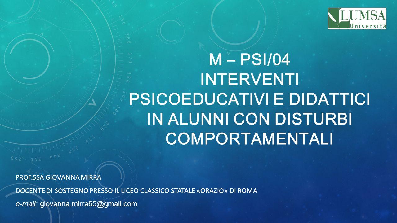 M – PSI/04 INTERVENTI PSICOEDUCATIVI E DIDATTICI IN ALUNNI CON DISTURBI COMPORTAMENTALI