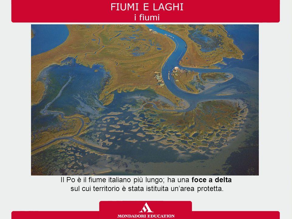 FIUMI E LAGHI i fiumi Il Po è il fiume italiano più lungo; ha una foce a delta.