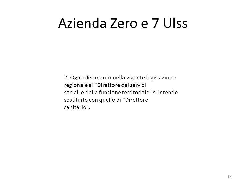 Azienda Zero e 7 Ulss 2. Ogni riferimento nella vigente legislazione regionale al Direttore dei servizi.
