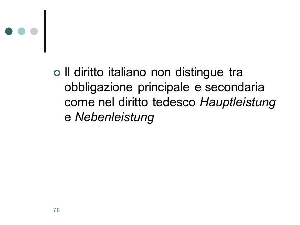 Il diritto italiano non distingue tra obbligazione principale e secondaria come nel diritto tedesco Hauptleistung e Nebenleistung