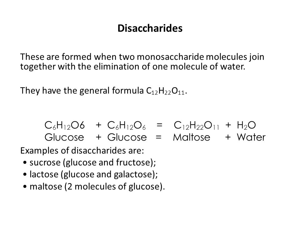 Disaccharides These are formed when two monosaccharide molecules join together with the elimination of one molecule of water.