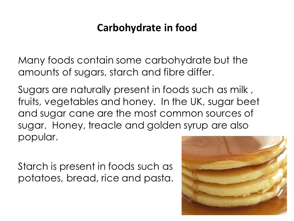 Carbohydrate in food Many foods contain some carbohydrate but the amounts of sugars, starch and fibre differ.
