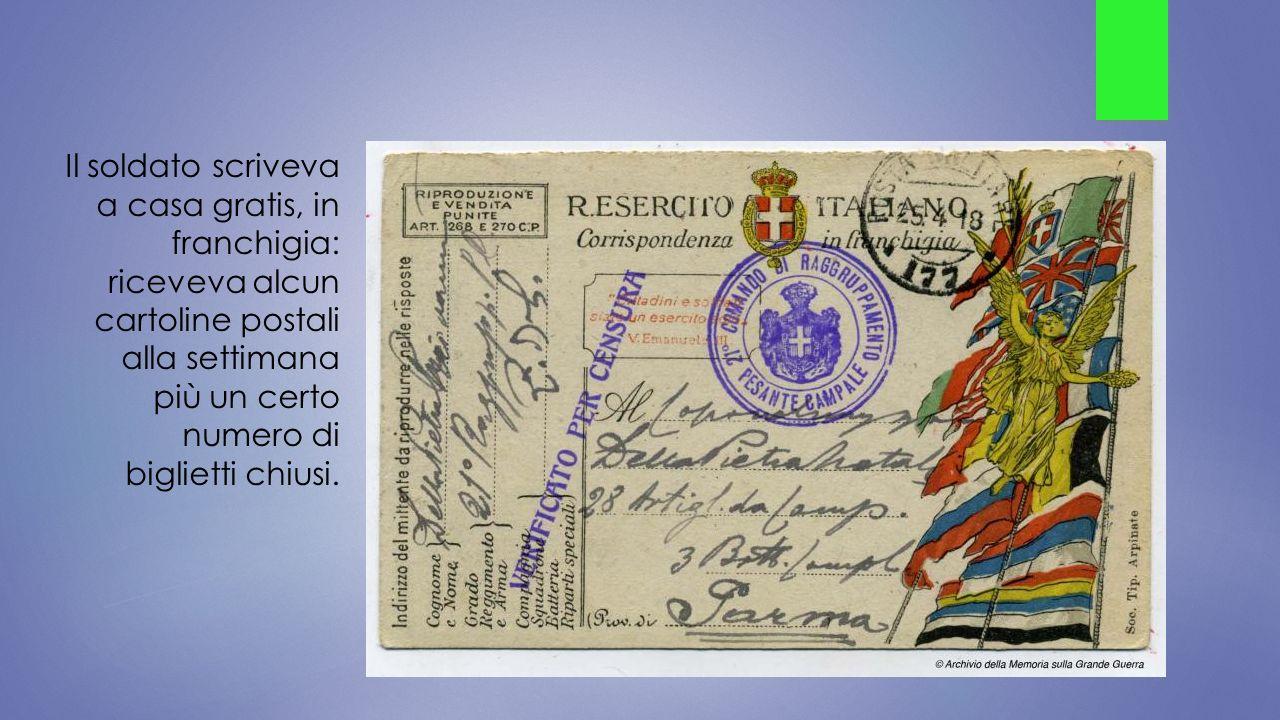 Il soldato scriveva a casa gratis, in franchigia: riceveva alcun cartoline postali alla settimana più un certo numero di biglietti chiusi.