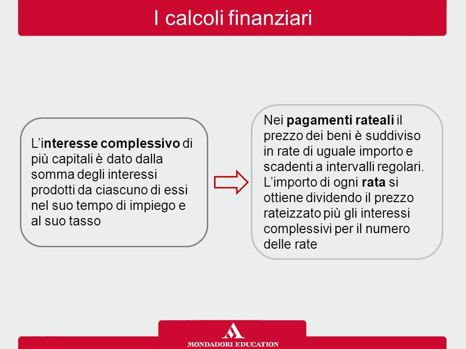I calcoli finanziari Nei pagamenti rateali il prezzo dei beni è suddiviso in rate di uguale importo e scadenti a intervalli regolari.