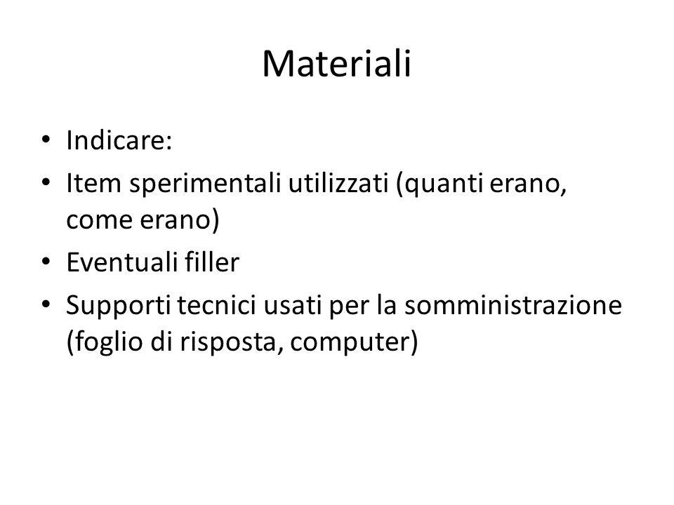 Materiali Indicare: Item sperimentali utilizzati (quanti erano, come erano) Eventuali filler.