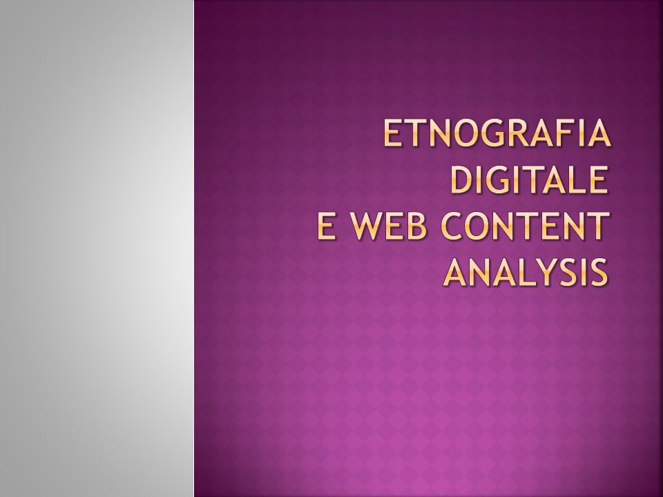 Etnografia digitale E WEB CONTENT ANALYSIS