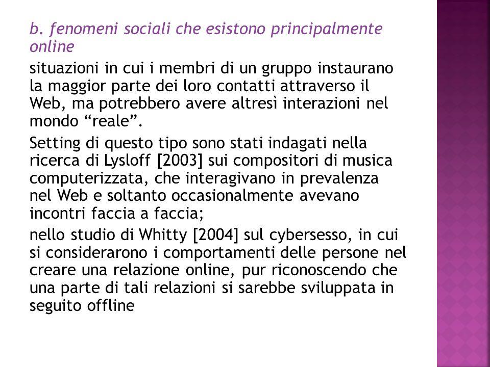 b. fenomeni sociali che esistono principalmente online