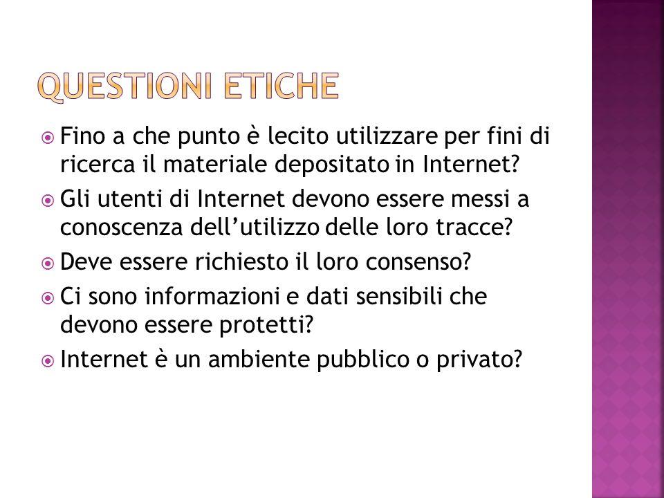 Questioni ETICHE Fino a che punto è lecito utilizzare per fini di ricerca il materiale depositato in Internet